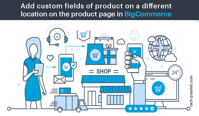 Add custom fields of product on a different location on the product page in BigCommerce
