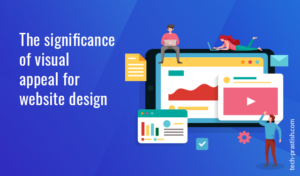 The Significance of Visual Appeal for Website Design