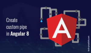 Create Custom Pipe in Angular 8